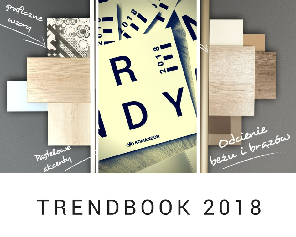 Najnowsze trendy na 2018 rok zebrane w jednym miejscu - to właśnie jest Trendbook Komandor